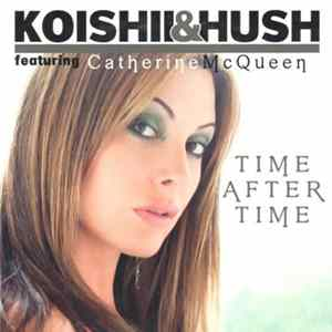 Koishii & Hush Featuring Catherine McQueen - Time After Time MP3