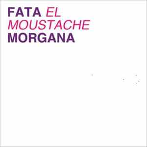Fata 'El Moustache' Morgana - Fata 'El Moustache' Morgana MP3