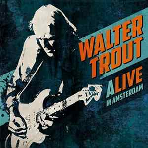 Walter Trout - Alive In Amsterdam MP3
