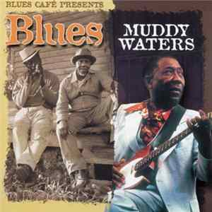 Muddy Waters - Blues Café Presents Muddy Waters MP3